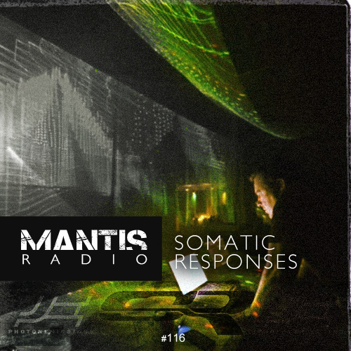 Mantis Radio 116 + Somatic Responses
